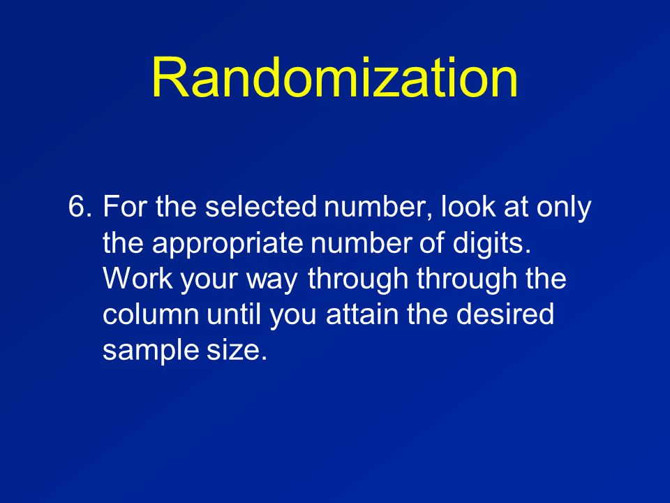 Randomization 6.For the selected number, look at only the appropriate number of digits.