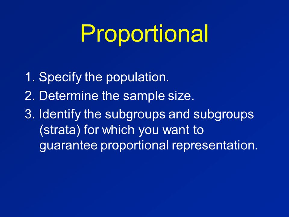 Proportional 1. Specify the population. 2. Determine the sample size.