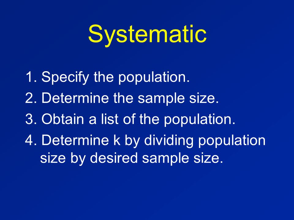 Systematic 1. Specify the population. 2. Determine the sample size.