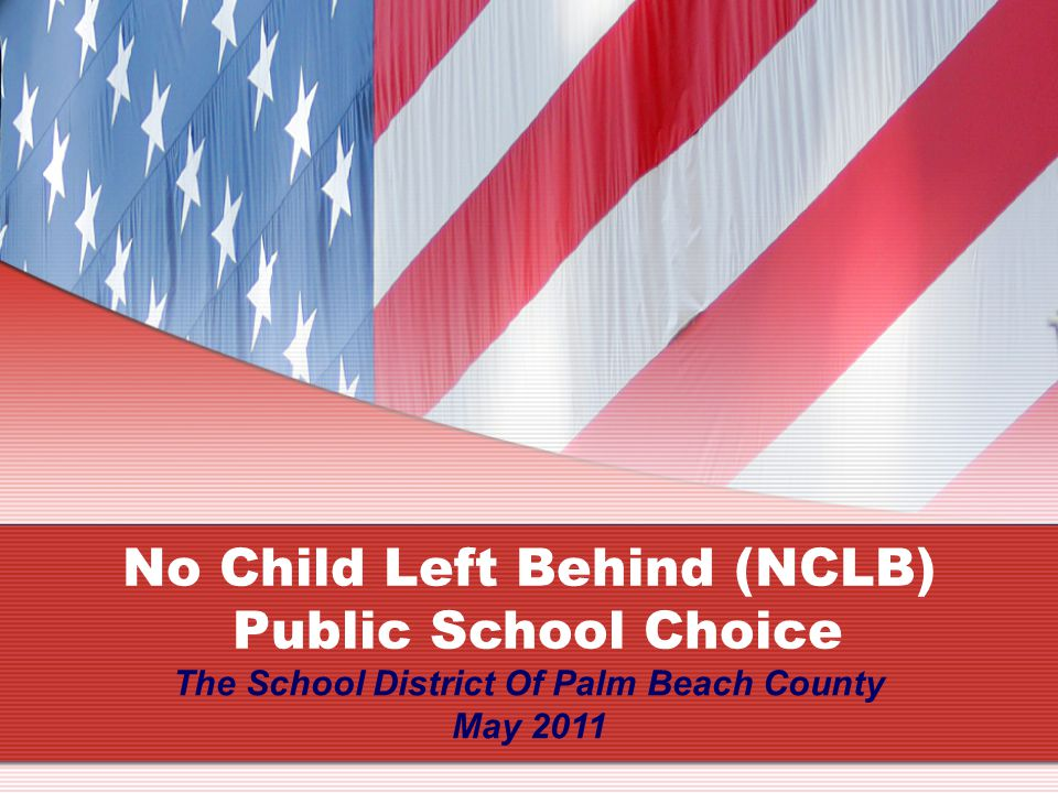 No Child Left Behind (NCLB) Public School Choice The School District Of Palm Beach County May 2011