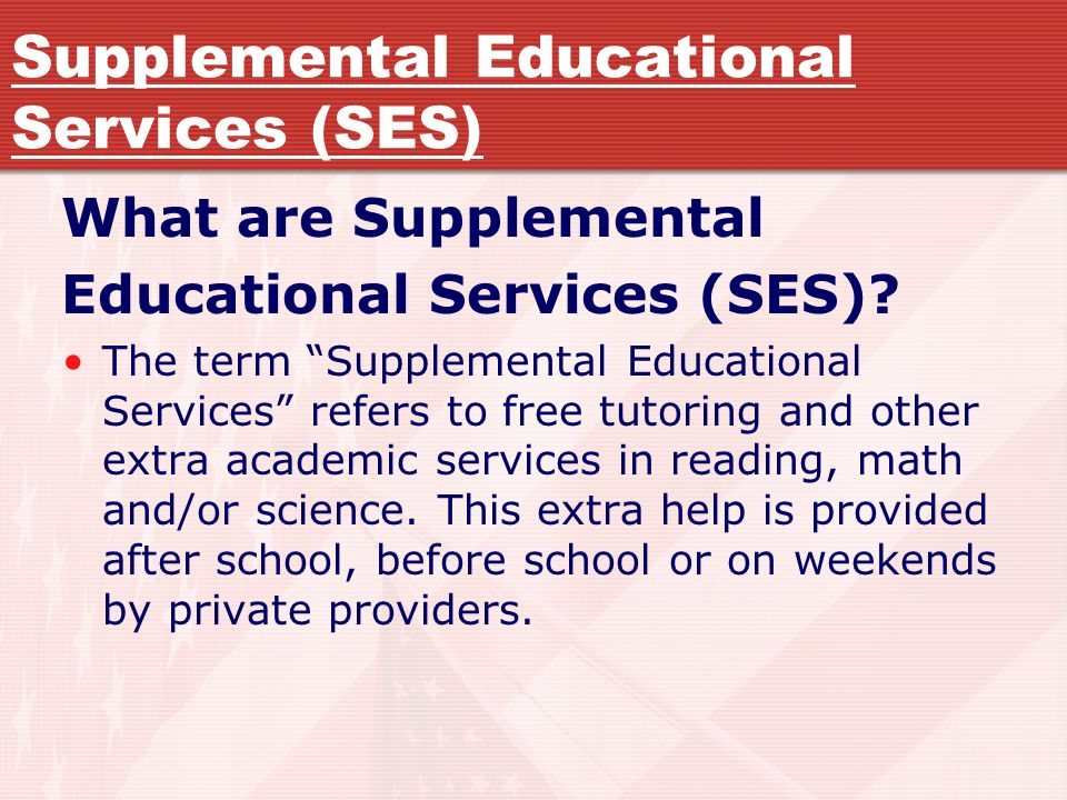 Supplemental Educational Services (SES) What are Supplemental Educational Services (SES).