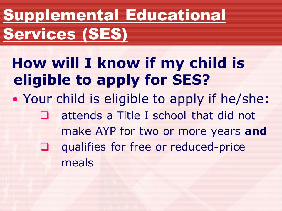 Supplemental Educational Services (SES) How will I know if my child is eligible to apply for SES.