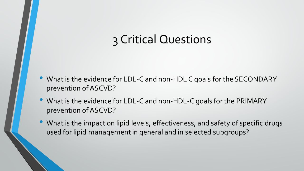 3 Critical Questions What is the evidence for LDL-C and non-HDL C goals for the SECONDARY prevention of ASCVD.