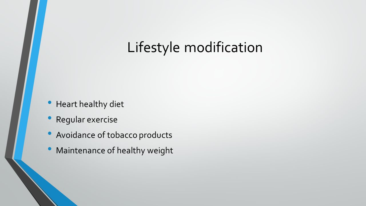 Lifestyle modification Heart healthy diet Regular exercise Avoidance of tobacco products Maintenance of healthy weight