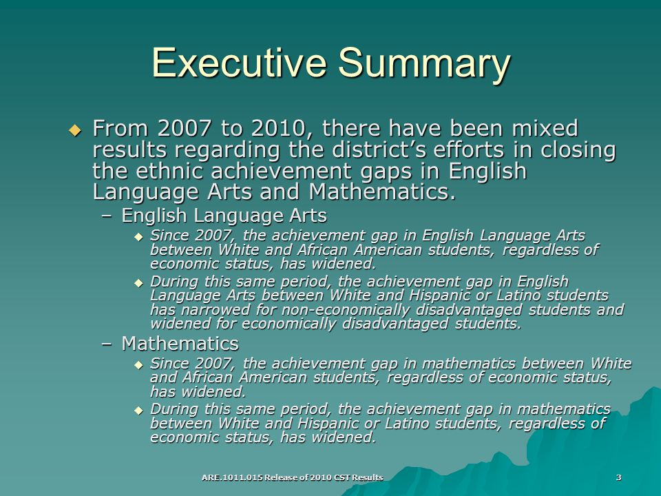 ARE Release of 2010 CST Results 3 Executive Summary  From 2007 to 2010, there have been mixed results regarding the district's efforts in closing the ethnic achievement gaps in English Language Arts and Mathematics.