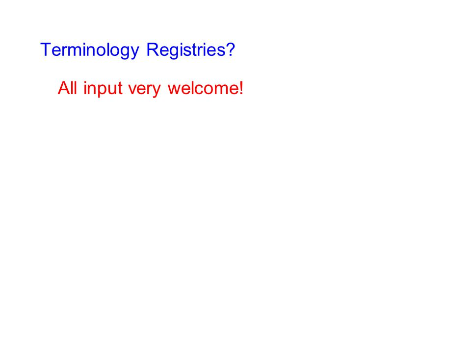 Terminology Registries All input very welcome!