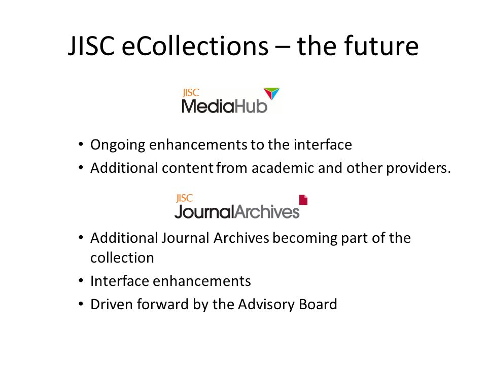 JISC eCollections – the future Ongoing enhancements to the interface Additional content from academic and other providers.