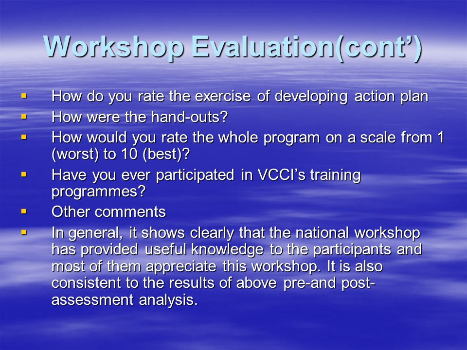Workshop Evaluation(cont')  How do you rate the exercise of developing action plan  How were the hand-outs.
