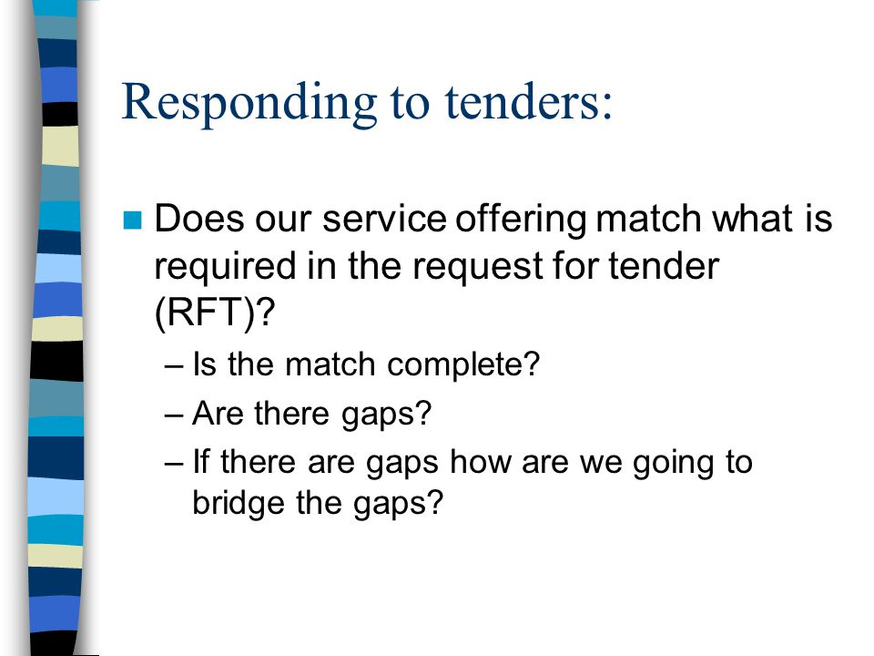 Responding to tenders: Does our service offering match what is required in the request for tender (RFT).
