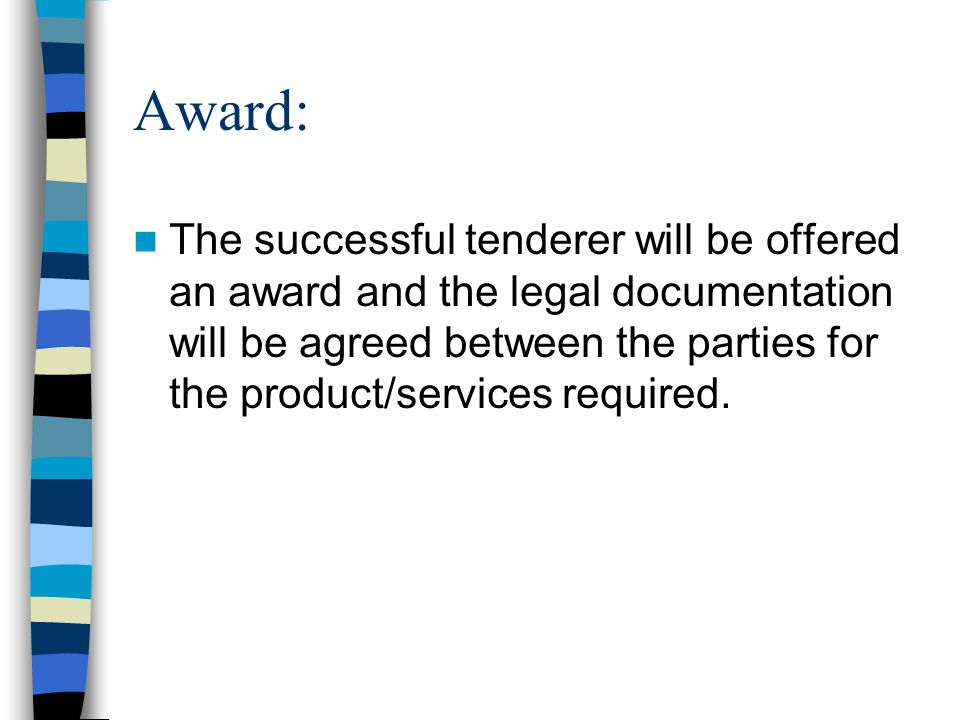 Award: The successful tenderer will be offered an award and the legal documentation will be agreed between the parties for the product/services required.