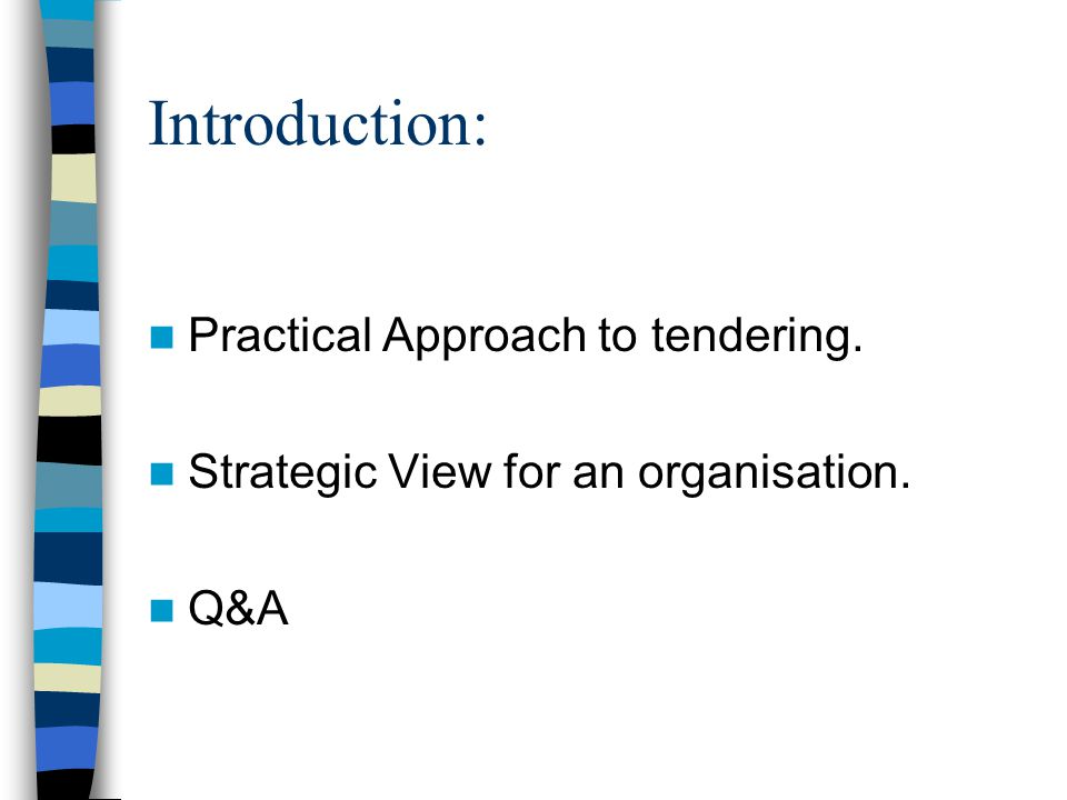Introduction: Practical Approach to tendering. Strategic View for an organisation. Q&A