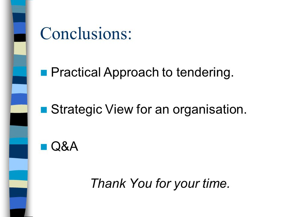 Conclusions: Practical Approach to tendering. Strategic View for an organisation.