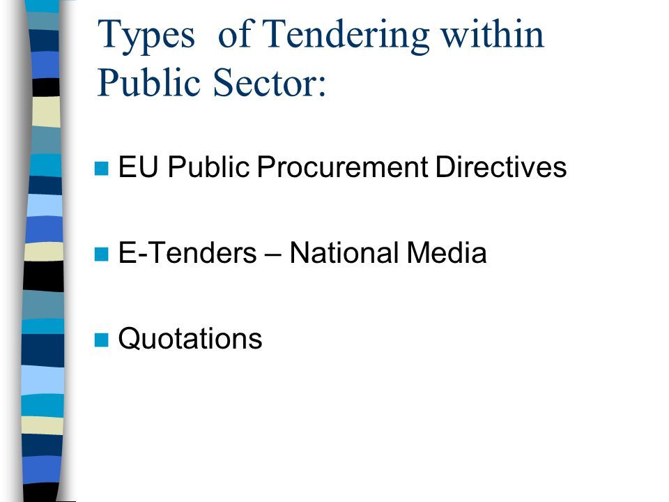 Types of Tendering within Public Sector: EU Public Procurement Directives E-Tenders – National Media Quotations