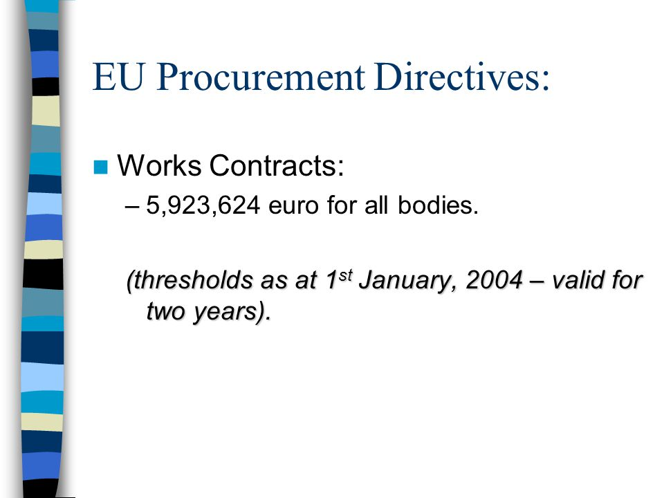 EU Procurement Directives: Works Contracts: –5,923,624 euro for all bodies.