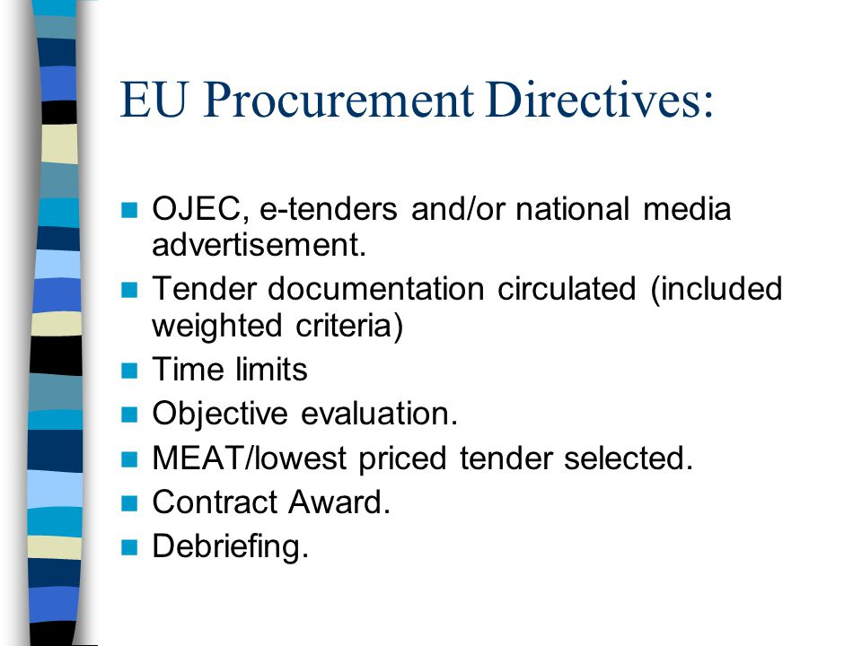 EU Procurement Directives: OJEC, e-tenders and/or national media advertisement.
