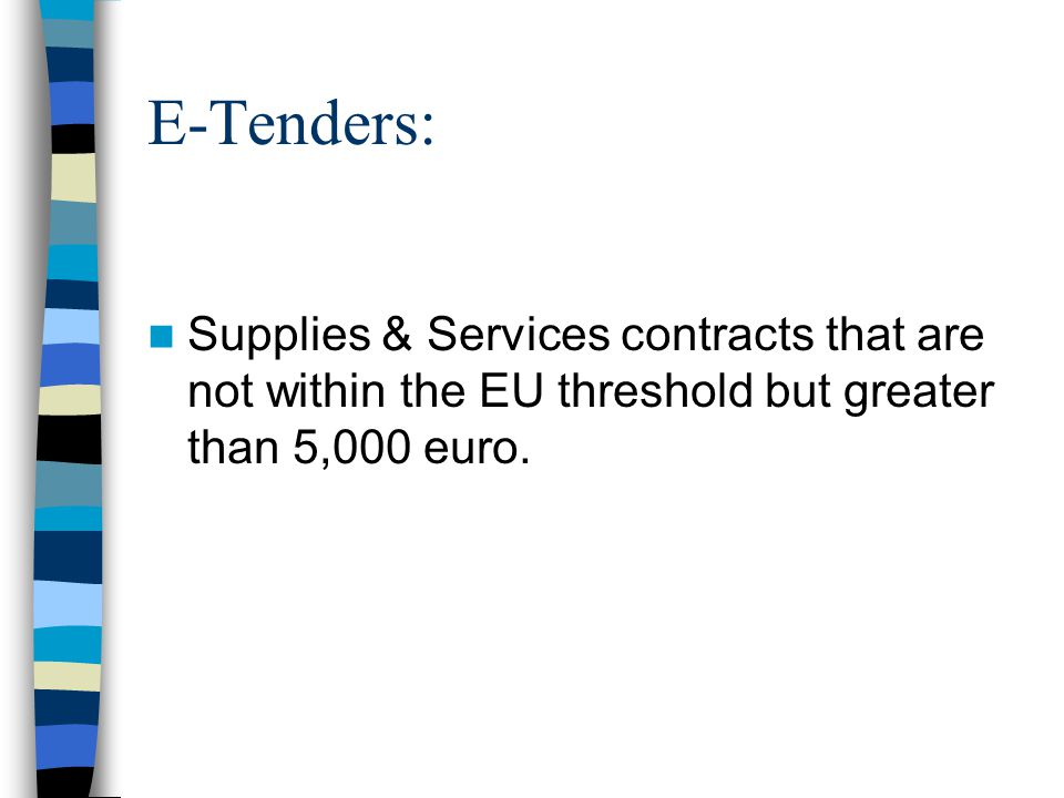 E-Tenders: Supplies & Services contracts that are not within the EU threshold but greater than 5,000 euro.