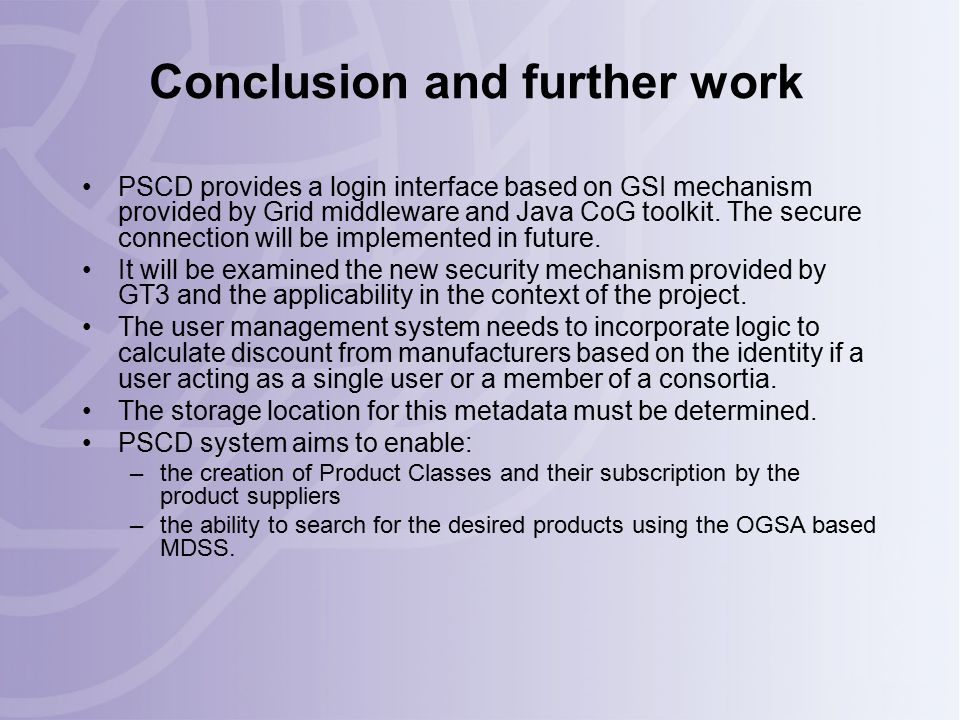 Conclusion and further work PSCD provides a login interface based on GSI mechanism provided by Grid middleware and Java CoG toolkit.