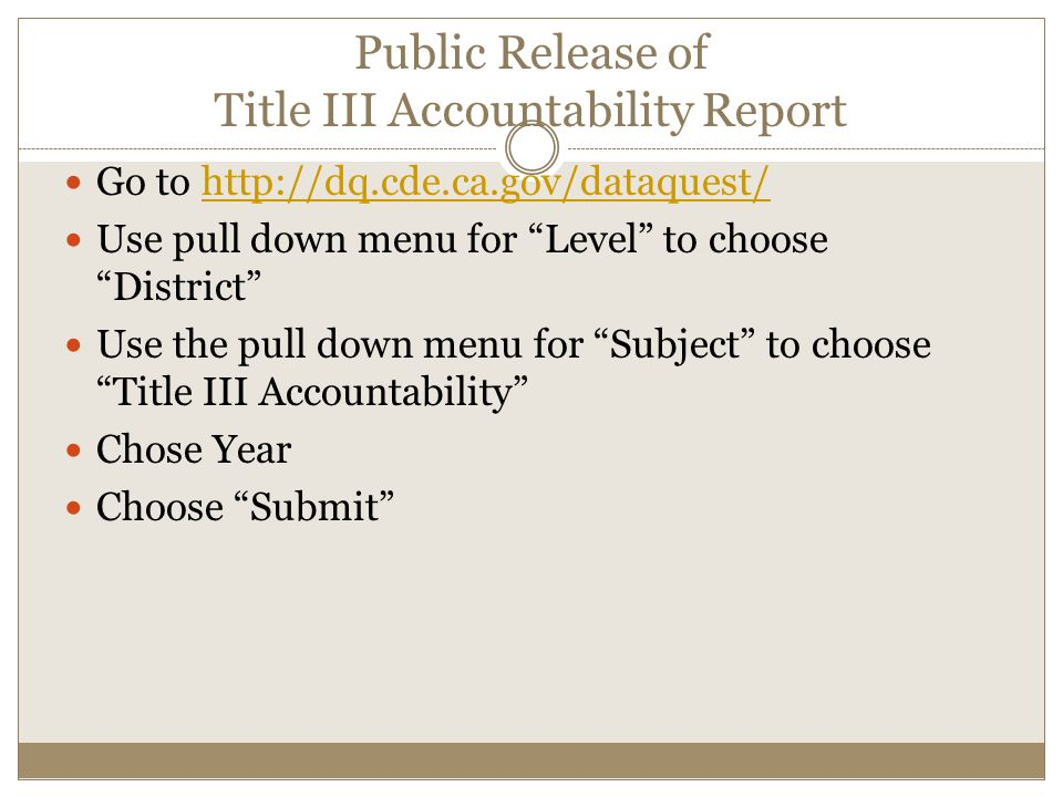 Public Release of Title III Accountability Report Go to   Use pull down menu for Level to choose District Use the pull down menu for Subject to choose Title III Accountability Chose Year Choose Submit