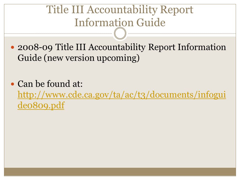 Title III Accountability Report Information Guide Title III Accountability Report Information Guide (new version upcoming) Can be found at:   de0809.pdf   de0809.pdf