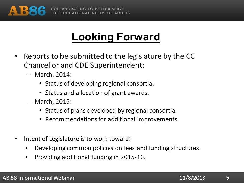 Looking Forward Reports to be submitted to the legislature by the CC Chancellor and CDE Superintendent: – March, 2014: Status of developing regional consortia.