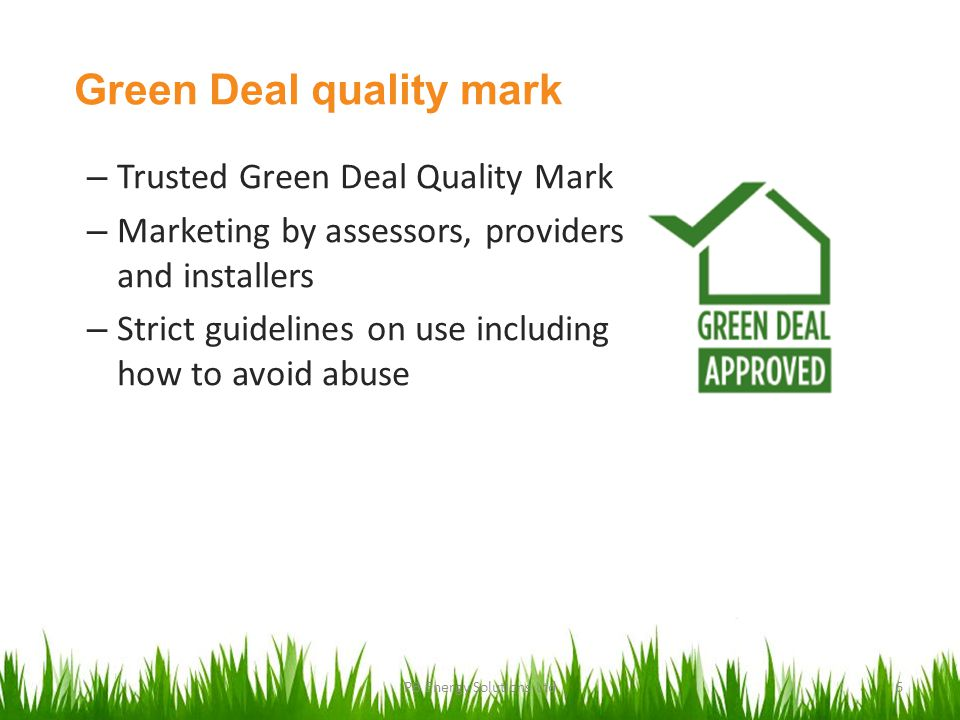 Green Deal quality mark – Trusted Green Deal Quality Mark – Marketing by assessors, providers and installers – Strict guidelines on use including how to avoid abuse PB Energy Solutions Ltd6