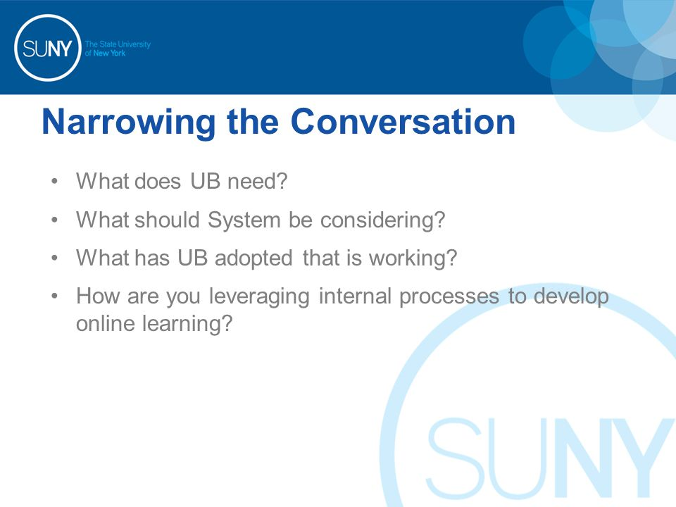 Narrowing the Conversation What does UB need. What should System be considering.