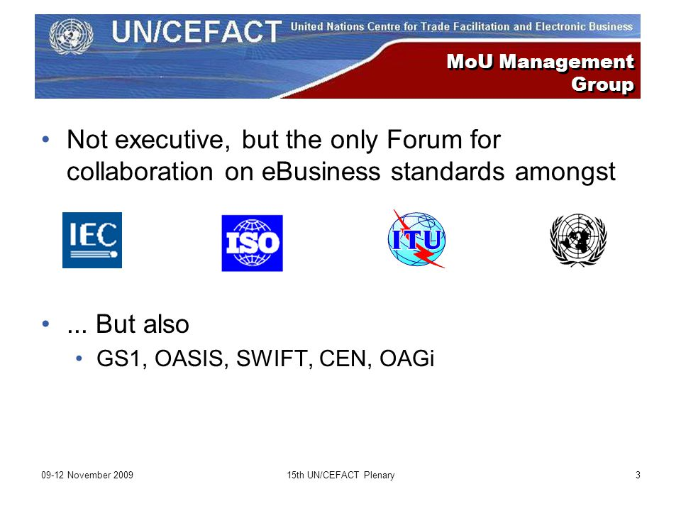 MoU Management Group Not executive, but the only Forum for collaboration on eBusiness standards amongst...