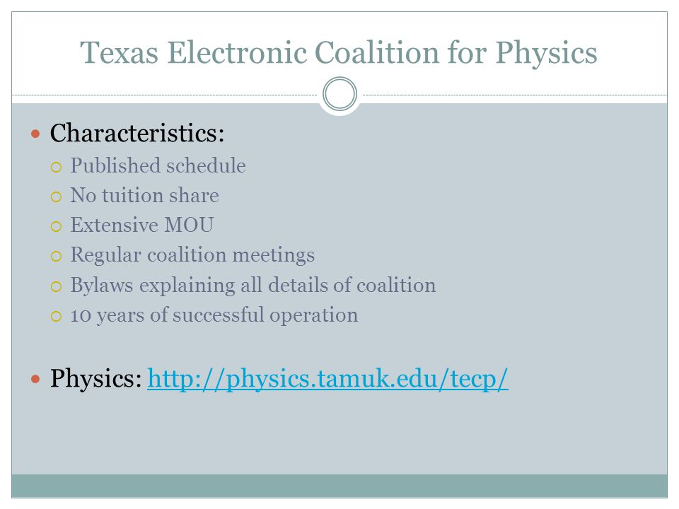 Texas Electronic Coalition for Physics Characteristics:  Published schedule  No tuition share  Extensive MOU  Regular coalition meetings  Bylaws explaining all details of coalition  10 years of successful operation Physics: