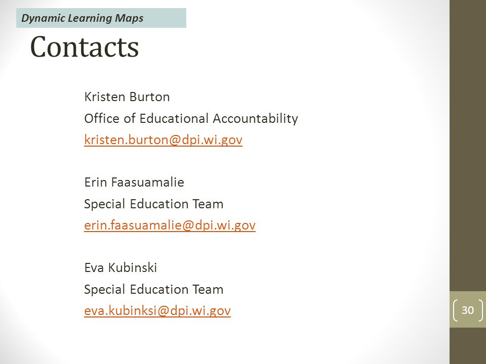 Contacts Kristen Burton Office of Educational Accountability Erin Faasuamalie Special Education Team Eva Kubinski Special Education Team 30 Dynamic Learning Maps