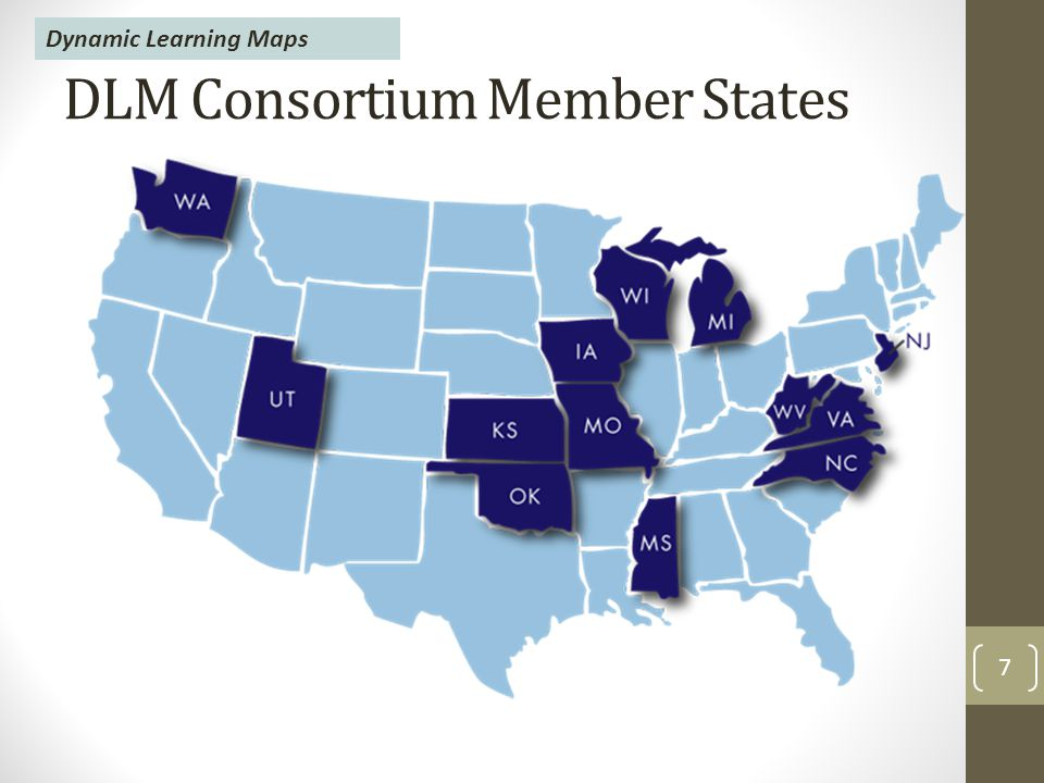 DLM Consortium Member States 7 Dynamic Learning Maps