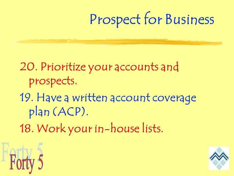 Prospect for Business 20. Prioritize your accounts and prospects.
