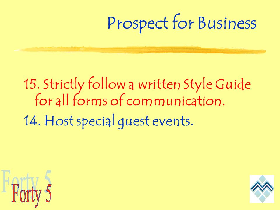 Prospect for Business 15. Strictly follow a written Style Guide for all forms of communication.