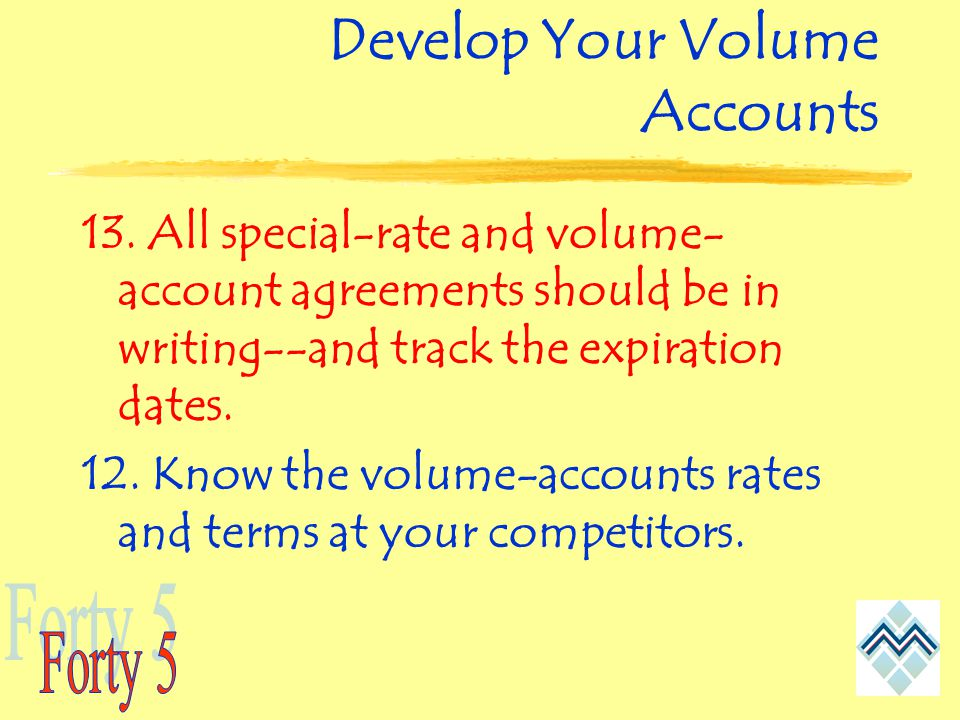 Develop Your Volume Accounts 13.