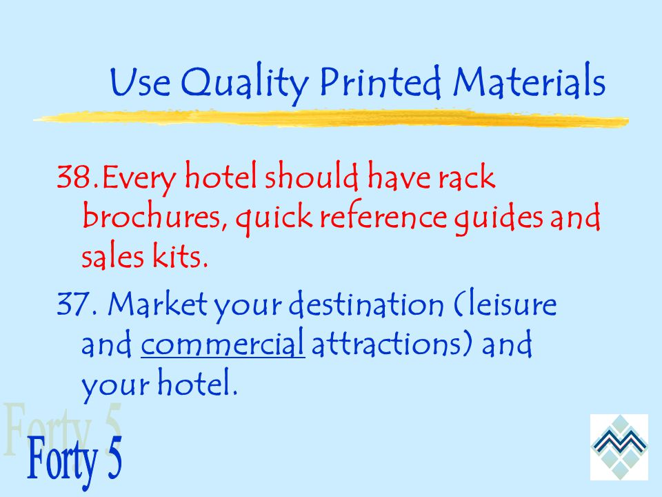Use Quality Printed Materials 38.Every hotel should have rack brochures, quick reference guides and sales kits.
