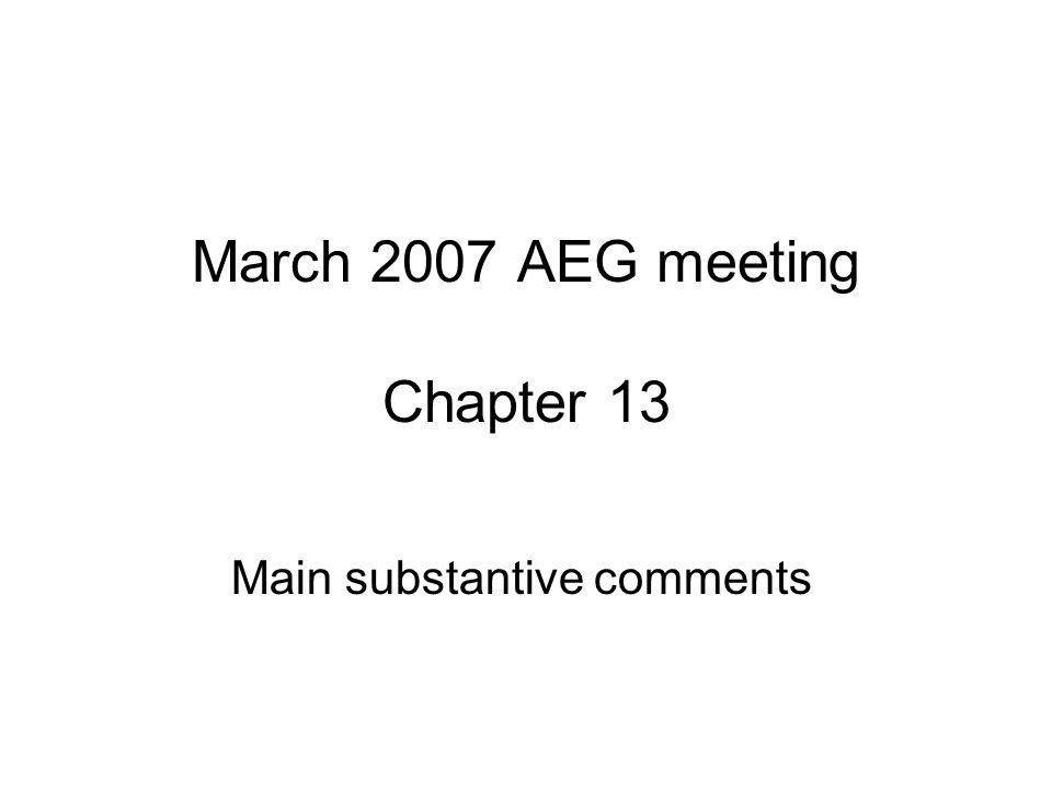 March 2007 AEG meeting Chapter 13 Main substantive comments
