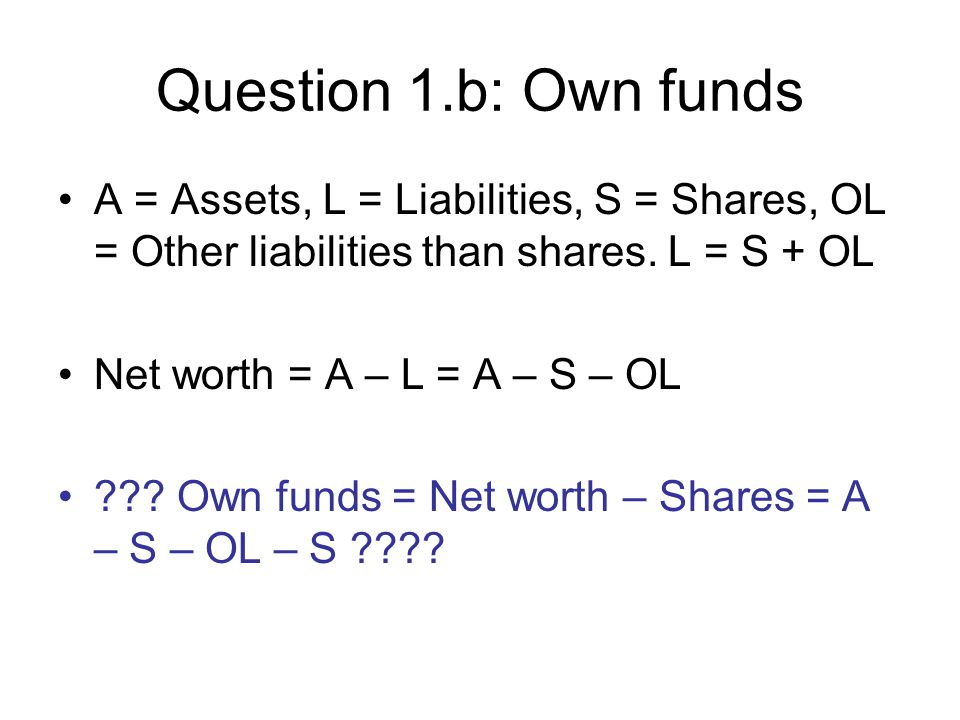 Question 1.b: Own funds A = Assets, L = Liabilities, S = Shares, OL = Other liabilities than shares.