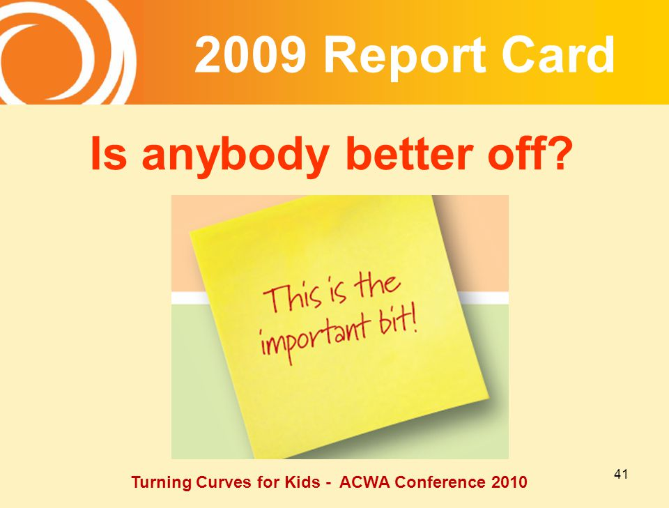 Report Card Is anybody better off Turning Curves for Kids - ACWA Conference 2010