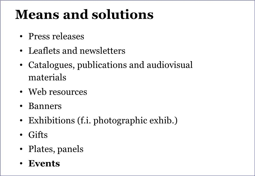 Means and solutions Press releases Leaflets and newsletters Catalogues, publications and audiovisual materials Web resources Banners Exhibitions (f.i.