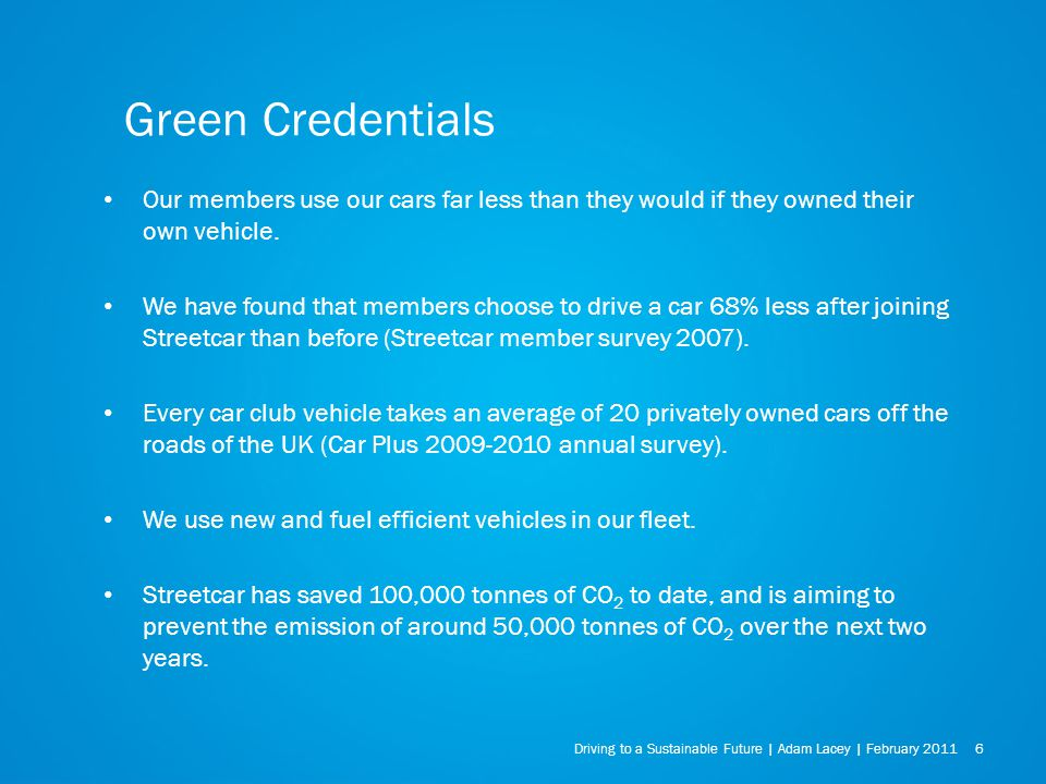 Green Credentials Driving to a Sustainable Future | Adam Lacey | February Our members use our cars far less than they would if they owned their own vehicle.