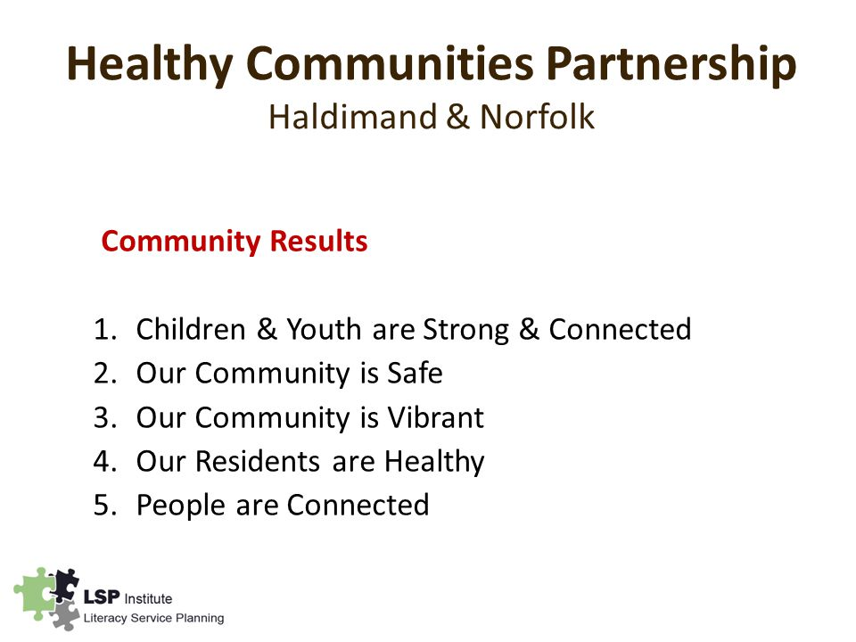 Community Results 1.Children & Youth are Strong & Connected 2.Our Community is Safe 3.Our Community is Vibrant 4.Our Residents are Healthy 5.People are Connected