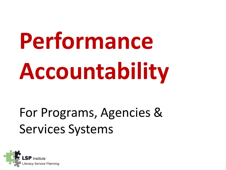 Performance Accountability For Programs, Agencies & Services Systems