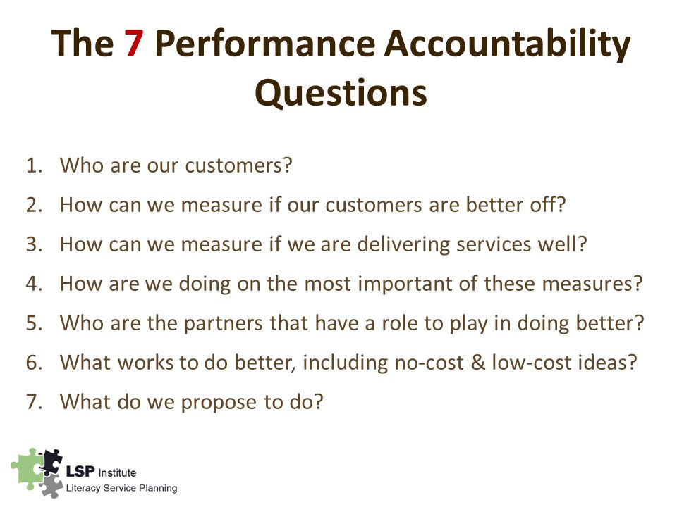 The 7 Performance Accountability Questions 1.Who are our customers.