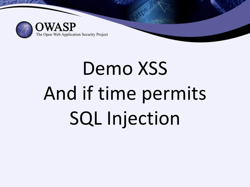 Demo XSS And if time permits SQL Injection