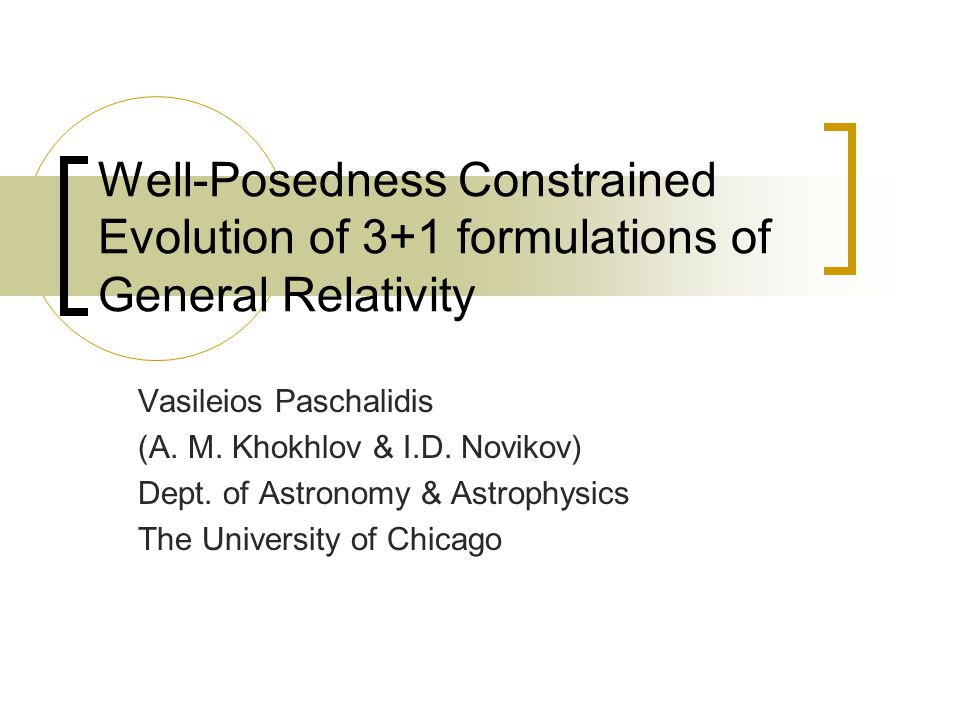Well-Posedness Constrained Evolution of 3+1 formulations of General  Relativity Vasileios Paschalidis ( 6bef79d67f9