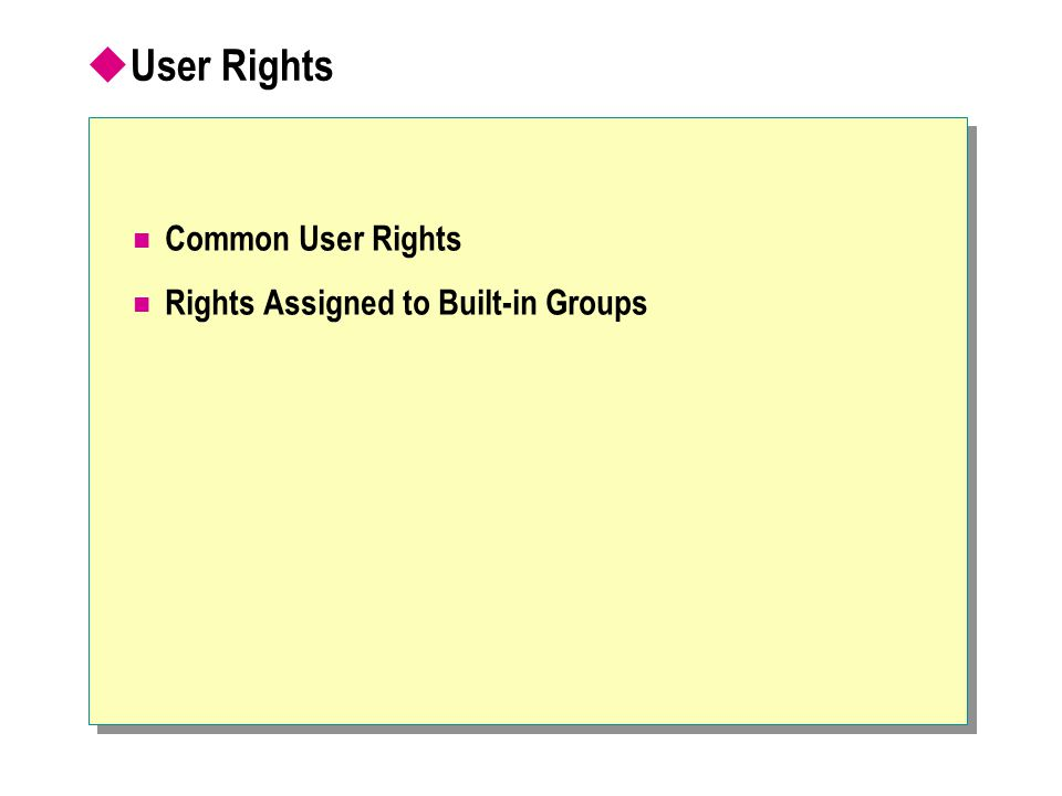  User Rights Common User Rights Rights Assigned to Built-in Groups