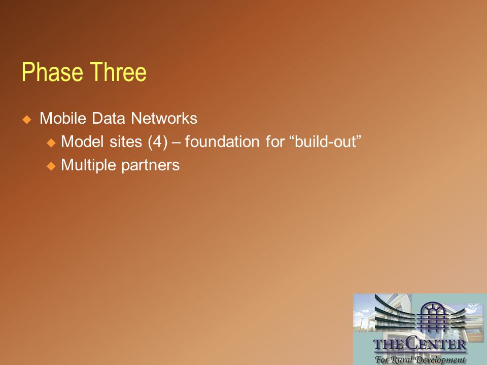 Mobile Data Networks u Model sites (4) – foundation for build-out u Multiple partners Phase Three