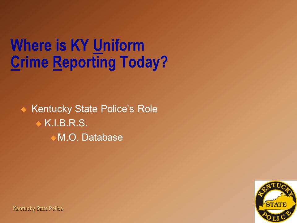 Where is KY Uniform Crime Reporting Today.  Kentucky State Police's Role u K.I.B.R.S.