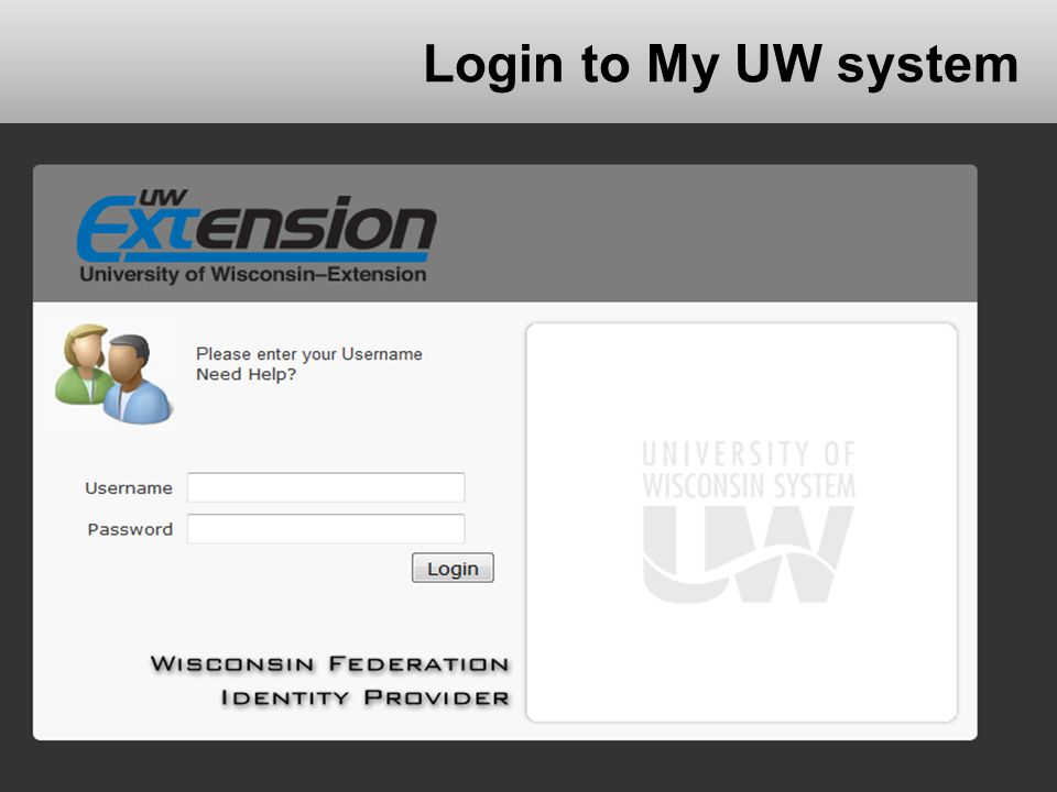 Login to My UW system Located on For Faculty and Staff > My UW System