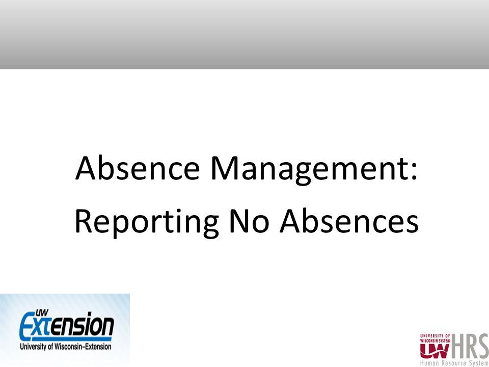 Absence Management: Reporting No Absences 18