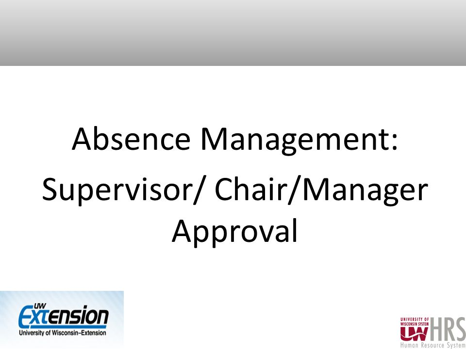 Absence Management: Supervisor/ Chair/Manager Approval 22